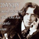 Il dandy -  icona e maledizione di uno stile che ha attraversato la Storia