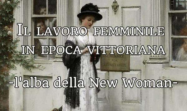 Il lavoro femminile in epoca vittoriana - l'alba della new woman